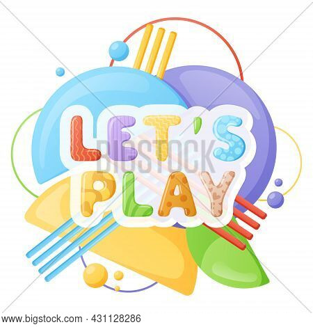 Abstract Cartoon Illustration, Banner Or Logo With Geometric Shapes, Circles And Stripes. Let's Play