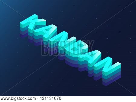 Kanban Isometric 3d Vector Text. Illustration Of Agile Kanban Board Concept To Organise Work.