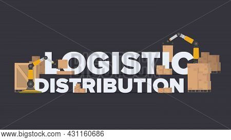 Logistic Distribution Banner. Lettering On An Industrial Theme. Carton Boxes. Freight And Delivery C