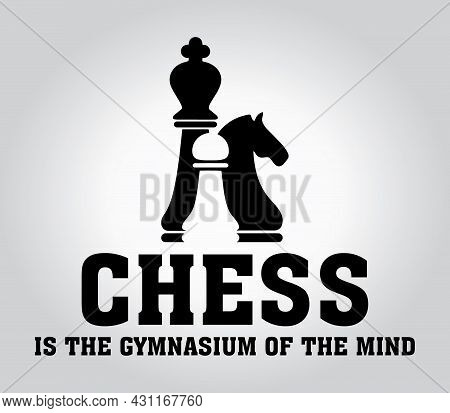Chess Is The Gymnasium Of The Mind. Chess Quote Design With The Pawn, The Knight And The King. Desig
