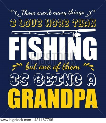 Fishing Typographic Quotes Design Vector Graphic. There Aren't Many Things I Love More Than Fishing