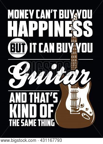 Guitar Quote Design For T-shirt, Sticker, Poster. Money Can't Buy You Happiness But It Can Buy You G