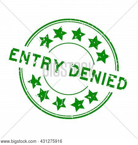 Grunge Green Entry Denied Word With Star Icon Round Rubber Seal Stamp On White Background