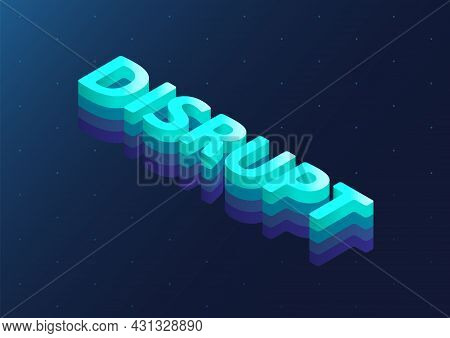 3d Isometric Word Disrupt As Vector Illustration. Disruption Concept Background.