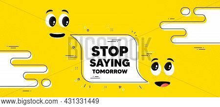 Stop Saying Tomorrow Motivation Message. Cartoon Face Chat Bubble Background. Motivational Slogan. I