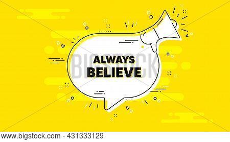 Always Believe Motivation Quote. Alert Megaphone Yellow Chat Banner. Motivational Slogan. Inspiratio