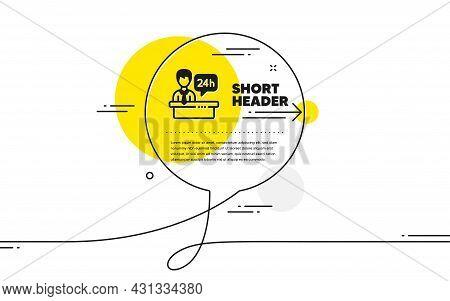 Reception Desk Icon. Continuous Line Chat Bubble Banner. 24 Hour Help Sign. Hotel Service Symbol. Re