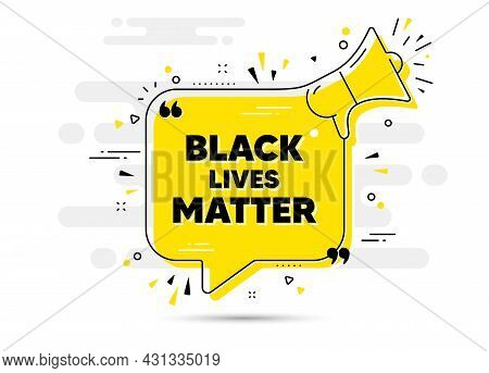 Black Lives Matter Message. Yellow Megaphone Chat Bubble Background. Demonstration Protest Quote. Re