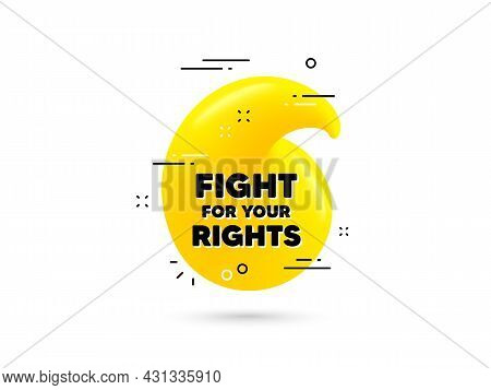 Fight For Your Rights Message. Yellow 3d Quotation Bubble. Demonstration Protest Quote. Revolution A