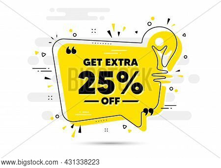 Get Extra 25 Percent Off Sale. Yellow Idea Chat Bubble Background. Discount Offer Price Sign. Specia