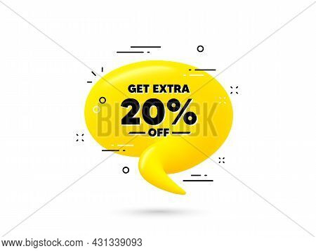 Get Extra 20 Percent Off Sale. Yellow 3d Chat Bubble. Discount Offer Price Sign. Special Offer Symbo