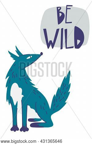 Cartoon Wolf With Be Wild Hand Drawn Lettering Quote. Flat Text And Woodland Wild Animal Scandinavia