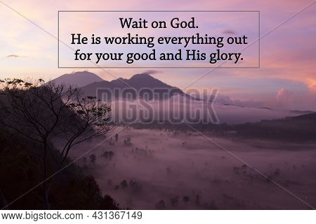 God Inspiraitonal Quote - Wait On God. He Is Working Everything Out For Your Good And His Glory. On