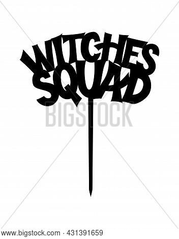 Halloween Cake Topper Witches Squad Ready To Cut With A Laser Cutting Machine.