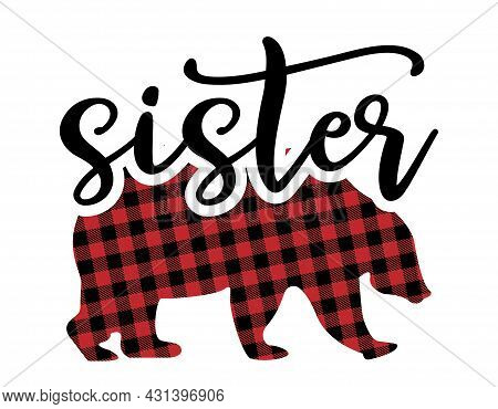 Sister Bear - Handmade Calligraphy Quote With Buffalo Pattern Bear. Good For Birthday Gift, Poster,