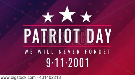 Patriot Day Poster. Inscription - We Will Never Forget 9.11.2001. Honoring Patriots. American Nation