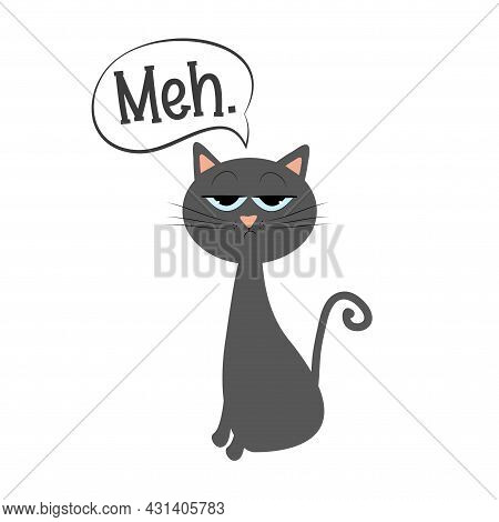 Meh. - Funny Sulky Cat.  Good For T Shirt Print, Poster, Card, Label, And Other Gifts Design.
