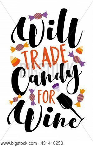 Will Trade Candy For Wine- Funny Phrase For Halloween. Good For T Shirt Print, Poster, Card, Mug, An