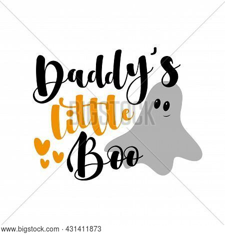Daddy's Little Boo- Funny Phrase With Cute Ghost For Halloween. Good For Child Hood, T Shirt, Poster