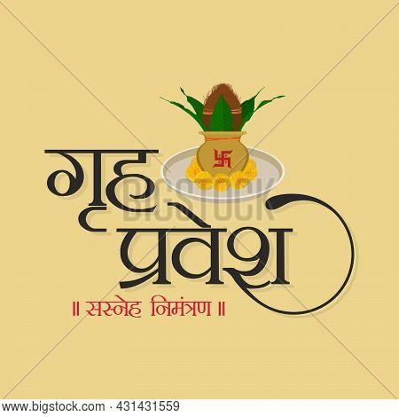Hindi Typography - Griha Pravesh, Sasneh Nimantran Means Warm Invitation For House Warming Ceremony.