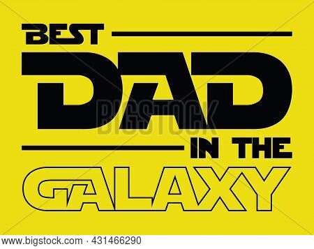 Best Dad In The Galaxy. Fathers Day Design Element For T-shirt, Poster, Banner, Sticker Design