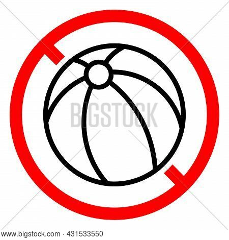 Beach Ball Ban Icon. No Play Game Sign. Games Is Prohibited. Stop Or Ban Red Round Vector Sign. Forb