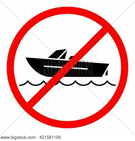 Boat Ban Icon. No Ship Sign. Boat Is Prohibited. Stop Or Ban Red Round Vector Sign. Watercraft Trans