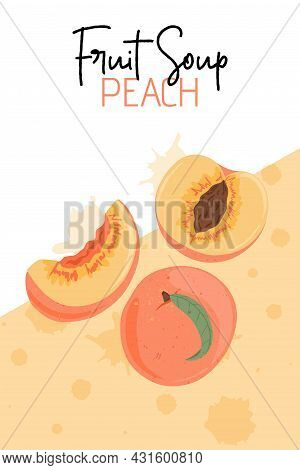 Fruit Peach Soup Vector Hand Drawn Poster Design. Ripe Peaches, Whole And Sliced.
