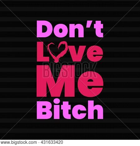 Don't Love Me Bitch Typography On Black Background. Pink Quote For Girls, And Women's T-shirt, Cloth