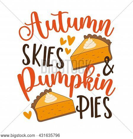 Autumn Skies And Pumpkin Pies - Funny Saying For Thanksgiving.  Holiday Quote. Good For T Shirt Prin