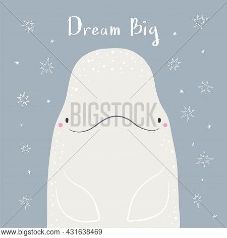 Cute Cartoon Beluga Whale Portrait, Quote Dream Big, Snow. Hand Drawn Vector Illustration. Winter An