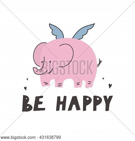 Cute Elephant With Wings, Hand Lettering - Be Happy Vector Funny Lettering Quote With Elephant Icon,
