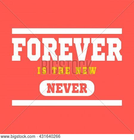 Forever Is The New Never Typography, Slogan Print Vector