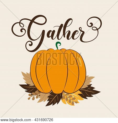 Gather - Autumnal Greeting With Pumpkin And Leaves. Good For Poster, Banner, Decoration, And Other D