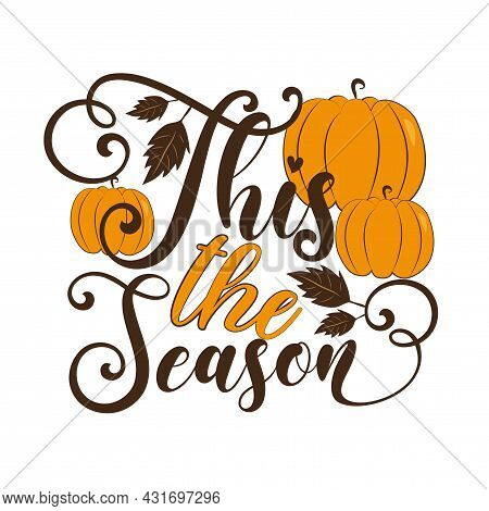 This The Season - Autumnal Greeting With Pumkins. Good For Poster, Banner, Textile Print, Thanksgivi