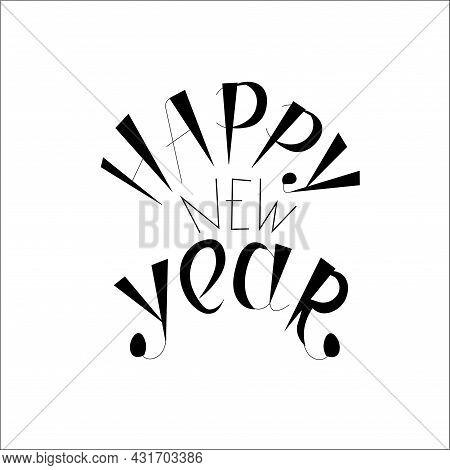 Happy New Year Original Lettering Monochrome Art Design Stock Vector Illustration For Web, For Print