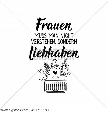 Translation From German: Women Must Not Be Understood, But Love. Modern Vector Brush Calligraphy. In