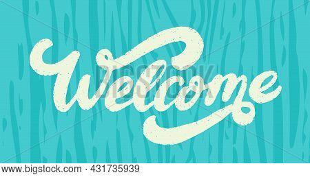 Welcome. Vector Handwritten Lettering Sign. Vector Illustration.