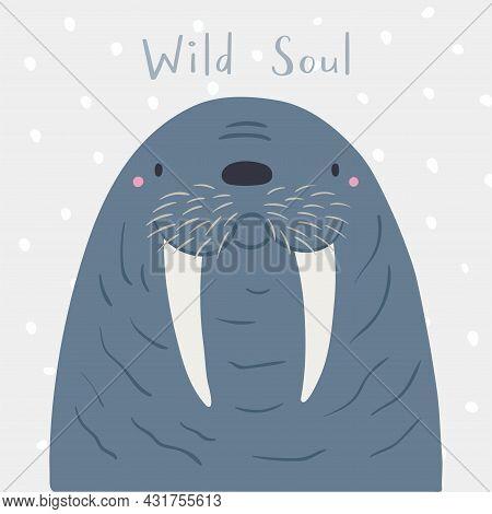 Cute Cartoon Walrus Portrait, Quote Wild Soul, Snow. Hand Drawn Vector Illustration. Winter Animal C