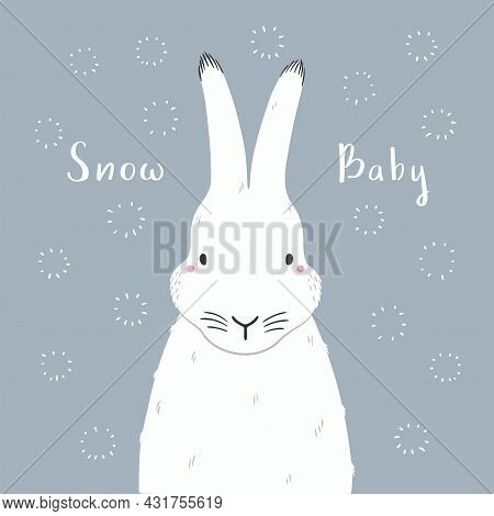 Cute Cartoon Arctic Hare Portrait, Quote Snow Baby. Hand Drawn Vector Illustration. Winter Animal Ch