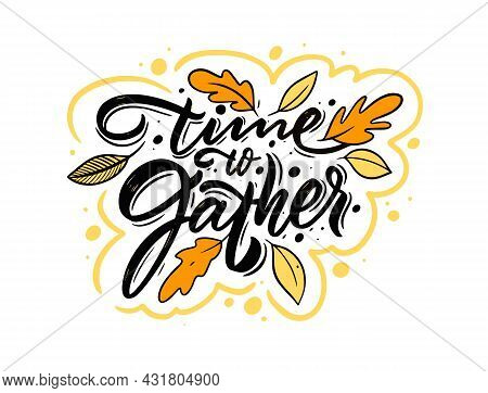 Time To Gather. Hand Drawn Colorful Lettering Phrase