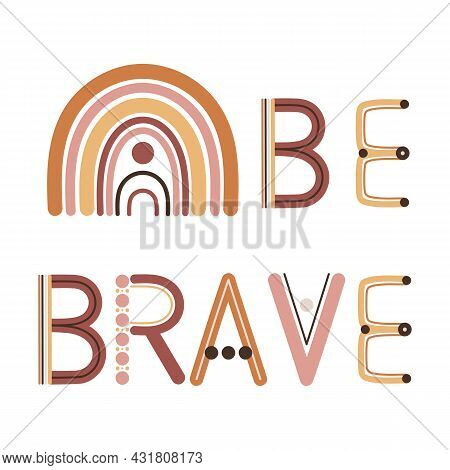 Be Brave Quote. Boho Wall Decor Prints With Rainbow Letters. Encouragement, Support Cards. Bohemian