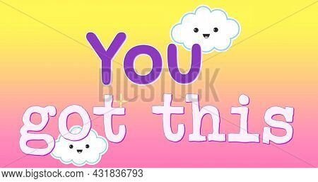 Digital image of text for children that reads you got this. The background is gradient yellow and pink sky with smiling clouds and yellow stars moving to the left. 4k