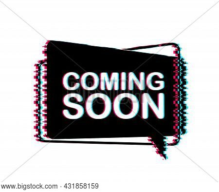 Coming Soon Written On Speech Bubble. Advertising Sign. Glitch Icon. Vector Stock Illustration.