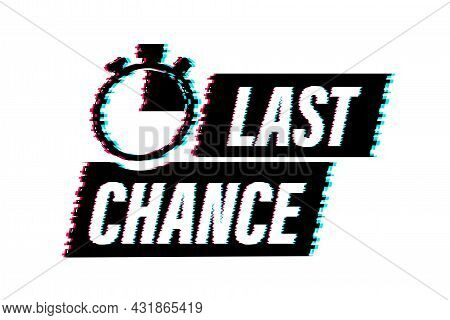 Last Chance And Last Minute Offer With Glitch Clock Signs Banners, Business Commerce Shopping Concep