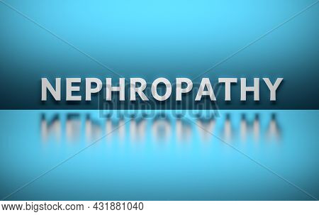 Scientific Medical Term Nephropathy Written In Bold White Letters On Blue Background. 3d Illustratio