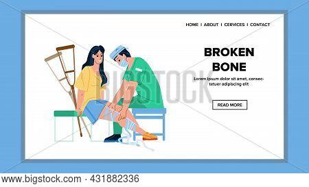 Patient Broken Bone Treat Doctor In Clinic Vector. Traumatologist Examining Woman Broken Bone And Ap