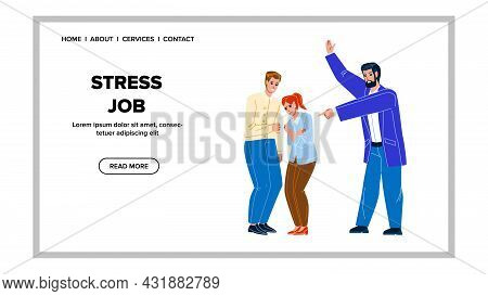 Stress Job Working Employees Togetherness Vector. Director Angry Screaming At Managers Man And Woman