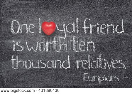 One Loyal Friend Is Worth Ten Thousand Relatives - Quote Of Ancient Greek Philosopher Plato Written