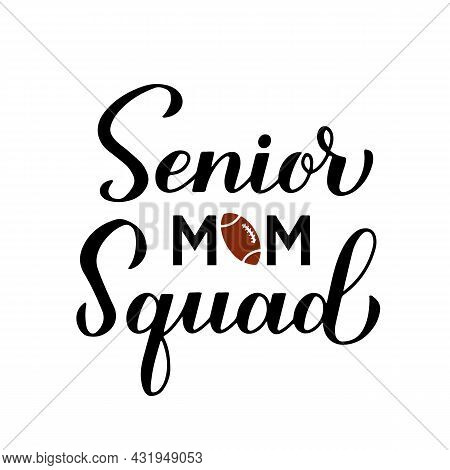 Senior Mom Squad Hand Lettering. Football Quote Calligraphy. Vector Template For Typography Poster,